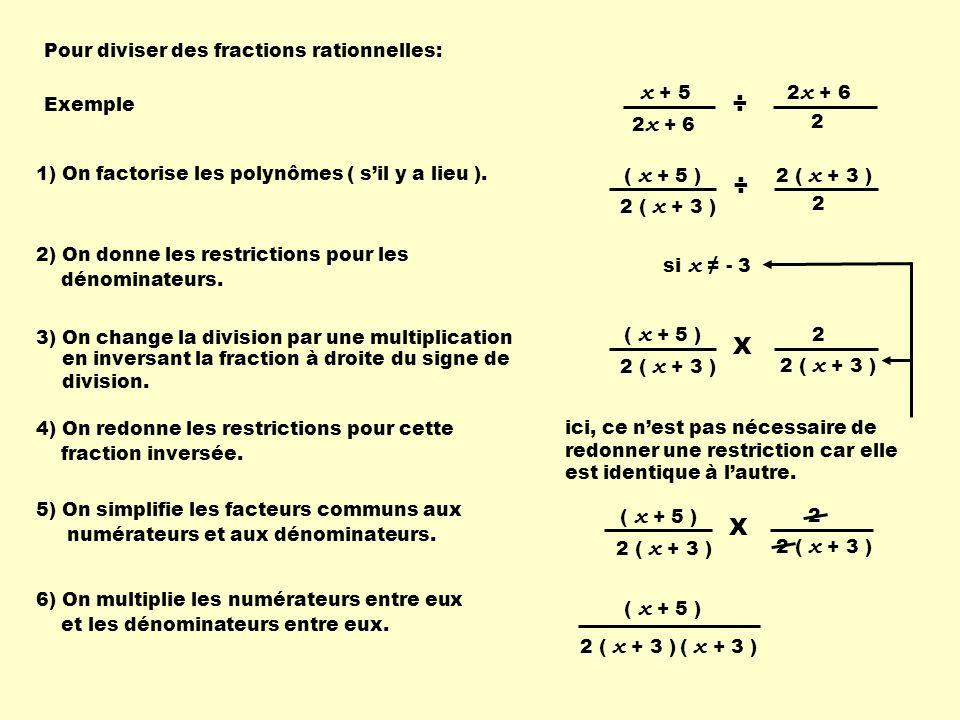 1) On factorise les polynômes ( sil y a lieu ). 2) On donne les restrictions pour les dénominateurs. 6) On multiplie les numérateurs entre eux et les