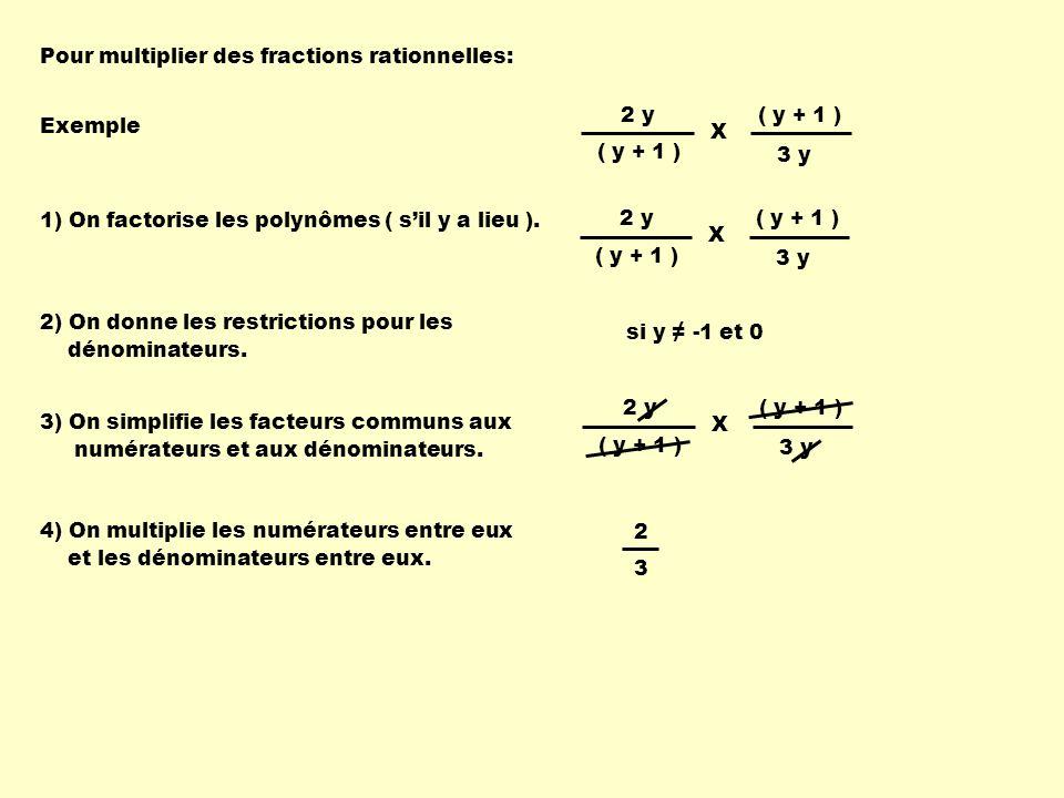 1) On factorise les polynômes ( sil y a lieu ). 2) On donne les restrictions pour les dénominateurs. 3) On simplifie les facteurs communs aux numérate