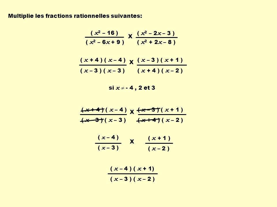( x 2 – 16 ) ( x 2 – 6 x + 9 ) ( x 2 – 2 x – 3 ) ( x 2 + 2 x – 8 ) X ( x + 4 ) ( x – 4 ) ( x – 3 ) ( x – 3 ) ( x + 1 ) ( x + 4 ) ( x – 2 ) X ( x + 4 )