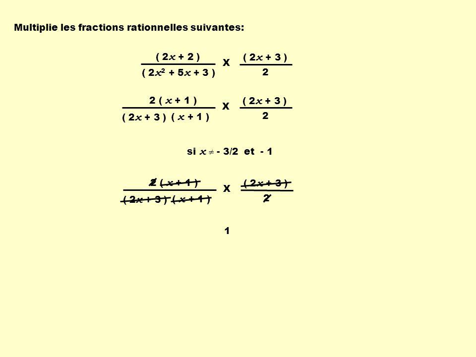 2 ( x + 1 ) ( x + 1 ) ( 2 x + 3 ) 2 X ( 2 x + 2 ) ( 2 x 2 + 5 x + 3 ) ( 2 x + 3 ) 2 X si x - 3/2 et - 1 Multiplie les fractions rationnelles suivantes