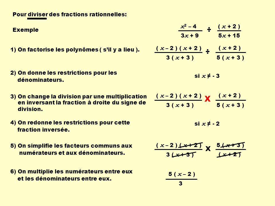 ( x + 2 ) 1) On factorise les polynômes ( sil y a lieu ). 2) On donne les restrictions pour les dénominateurs. 6) On multiplie les numérateurs entre e