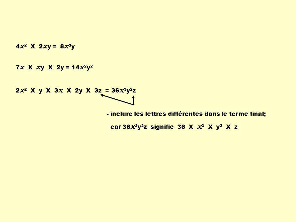 4 x 2 X 2 x y =8x3y8x3y 7 x X x y X 2y =14 x 2 y 2 2 x 2 X y X 3 x X 2y X 3z =36 x 3 y 2 z - inclure les lettres différentes dans le terme final; car