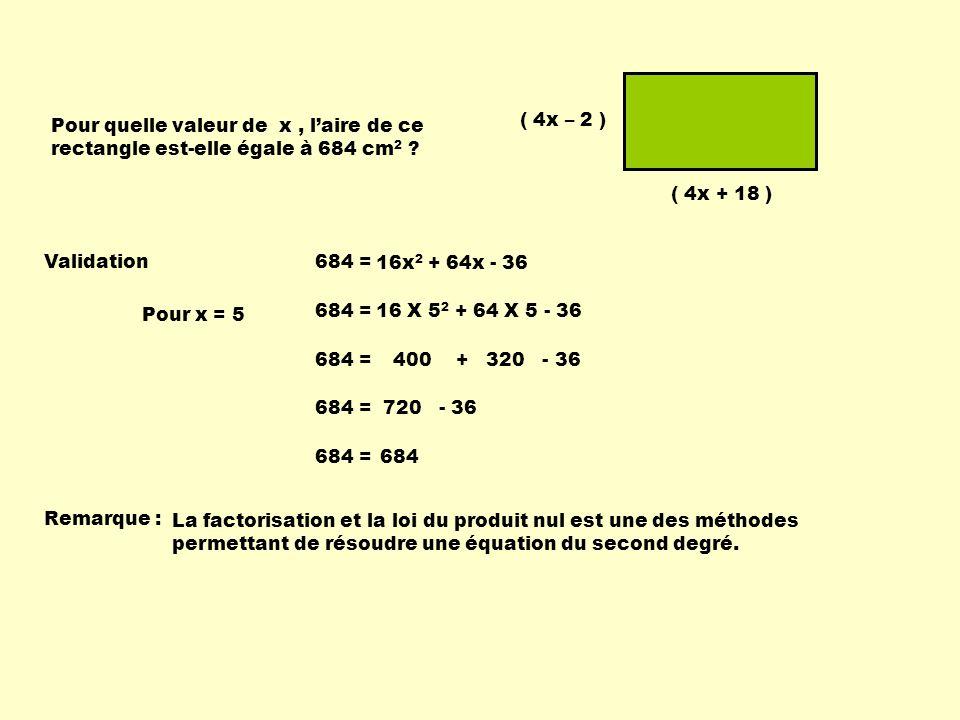 ( 4x – 2 ) ( 4x + 18 ) Pour quelle valeur de x, laire de ce rectangle est-elle égale à 684 cm 2 .