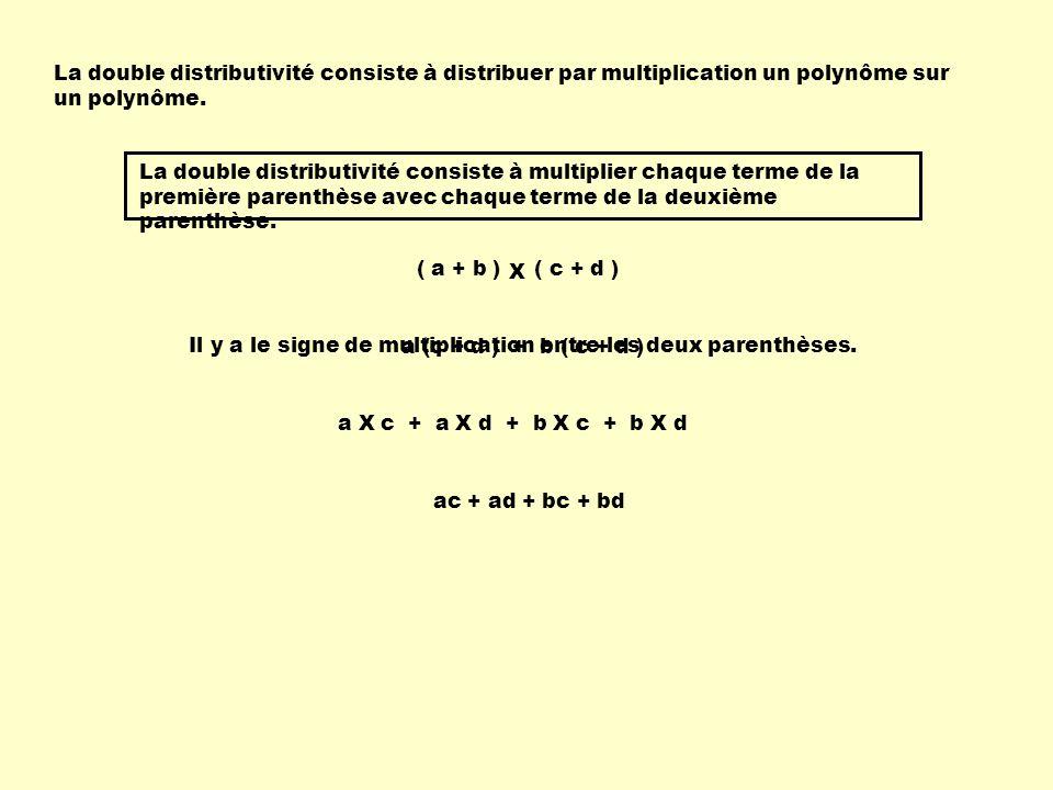 La double distributivité consiste à distribuer par multiplication un polynôme sur un polynôme. La double distributivité consiste à multiplier chaque t