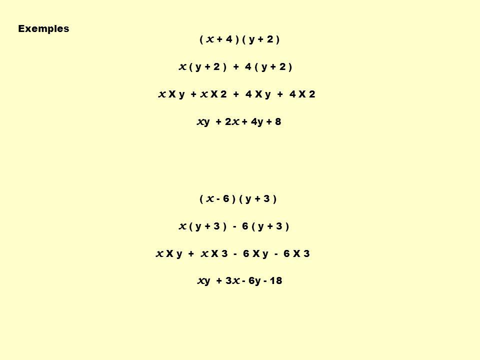 Exemples ( x + 4 ) ( y + 2 ) x ( y + 2 ) + 4 ( y + 2 ) x X y + x X 2 + 4 X y + 4 X 2 x y + 2 x + 4y + 8 ( x - 6 ) ( y + 3 ) x ( y + 3 ) - 6 ( y + 3 )