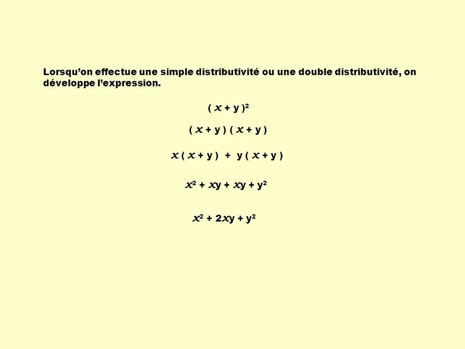 Lorsquon effectue une simple distributivité ou une double distributivité, on développe lexpression. ( x + y ) x ( x + y ) + y ( x + y ) x 2 + x y + x
