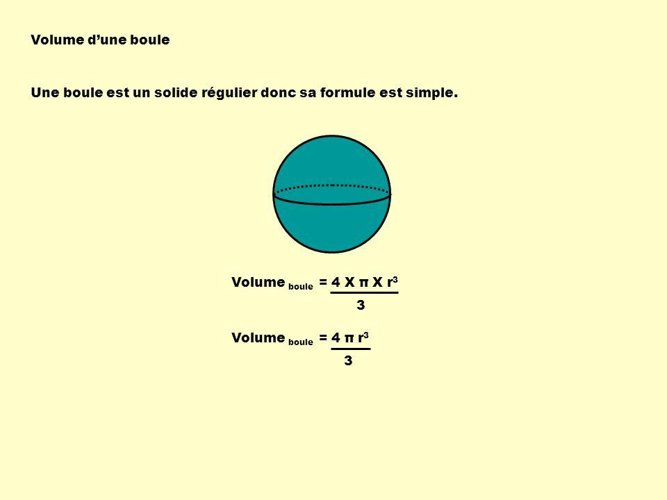 Volume dune boule Une boule est un solide régulier donc sa formule est simple. Volume boule = 4 X π X r 3 3 Volume boule = 4 π r 3 3