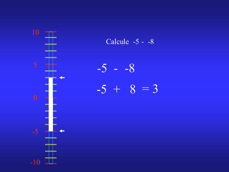 0 10 -10 -5 5 Calcule -5 - -8 -5--8 = 3 -5+8