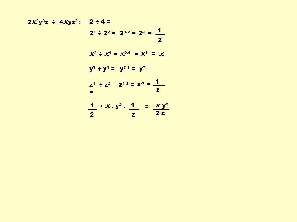 4 x 2 ÷ 2 x 1 y 1 ou 4 x 2 X 1 ÷ 2 x 1 y 1 4 x 2 X y 0 ÷ 2 x 1 y 1 : 4 ÷ 2 = 2 x 2 ÷ x 1 = x 2-1 = x y 0 ÷ y 1 =y 0-1 =y -1 = 1 y y 2x2x 4 x 2 ÷ 2 x y = 2.