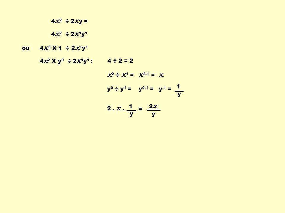 4 x 2 ÷ 2 x 1 y 1 ou 4 x 2 X 1 ÷ 2 x 1 y 1 4 x 2 X y 0 ÷ 2 x 1 y 1 : 4 ÷ 2 = 2 x 2 ÷ x 1 = x 2-1 = x y 0 ÷ y 1 =y 0-1 =y -1 = 1 y y 2x2x 4 x 2 ÷ 2 x y