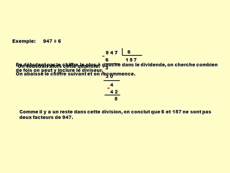 Exemple:947 ÷ 6 9 4 7 6 1 6 - 3 4 5 - 4 7 7 4 2 3 0 - 5 En débutant par le chiffre le plus à gauche dans le dividende, on cherche combien de fois on p