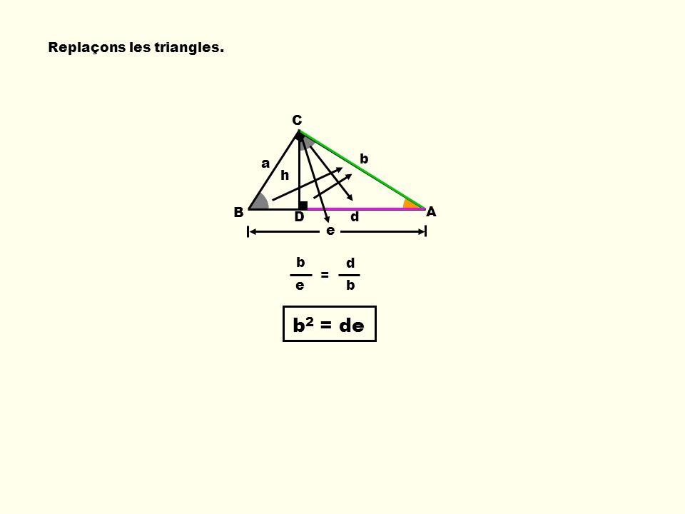 Replaçons les triangles. b e B C A a b d e b b 2 = de = D h d