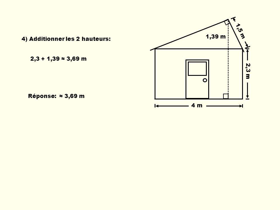 4 m 2,3 m 1,5 m 4 m 1,39 m 4) Additionner les 2 hauteurs: 2,3 + 1,39 3,69 m Réponse: 3,69 m