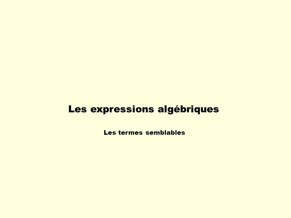 Les expressions algébriques Les termes semblables