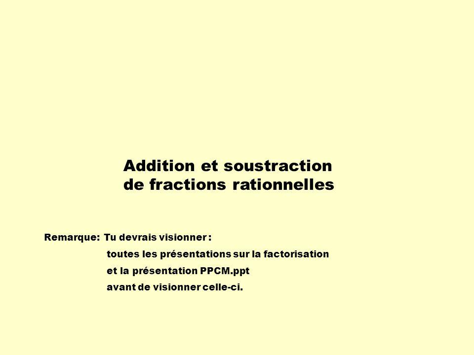 Pour additionner ou soustraire des fractions rationnelles, il faut : - factoriser les polynômes, sil y a lieu; - donner les restrictions pour les dénominateurs; - simplifier chaque fraction, sil y a lieu; - trouver un dénominateur commun par le PPCM; - construire des fractions équivalentes; - additionner ou soustraire les termes aux numérateurs; - simplifier sil y a lieu.