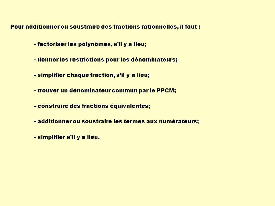 Pour additionner ou soustraire des fractions rationnelles, il faut : - factoriser les polynômes, sil y a lieu; - donner les restrictions pour les déno