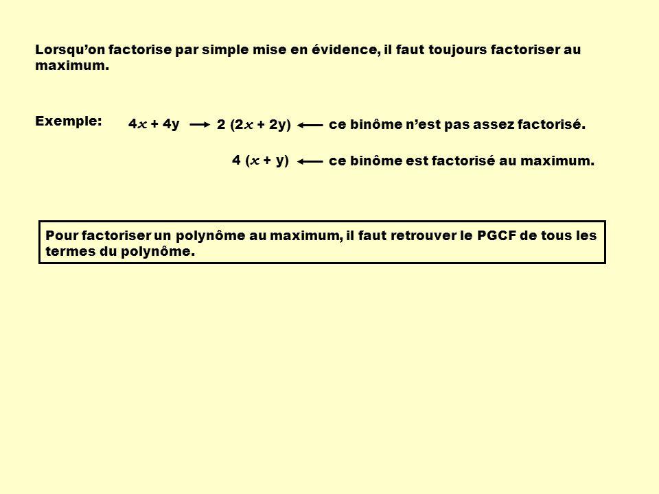 Lorsquon factorise par simple mise en évidence, il faut toujours factoriser au maximum.