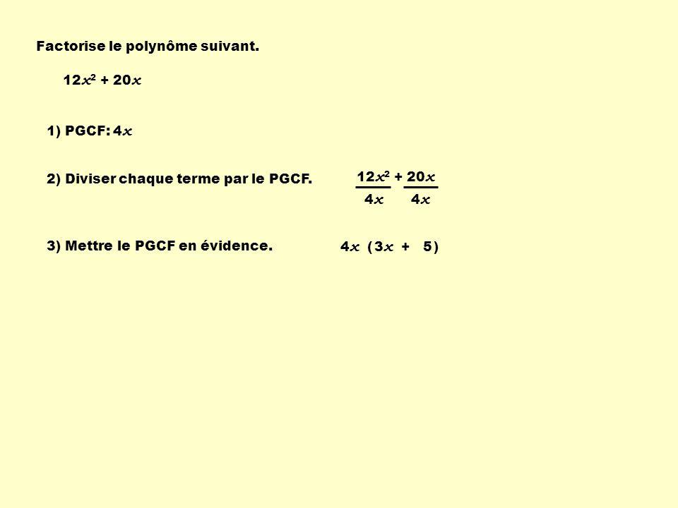 12 x 2 + 20 x 4 x ( ) 12 x 2 + 20 x 1) PGCF: 4 x 2) Diviser chaque terme par le PGCF. 3) Mettre le PGCF en évidence. 3 x + 5 Factorise le polynôme sui