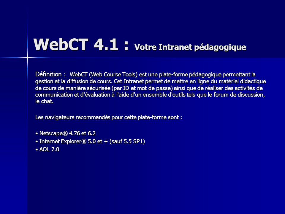 WebCT 4.1 : Votre Intranet pédagogique Définition : WebCT (Web Course Tools) est une plate-forme pédagogique permettant la gestion et la diffusion de