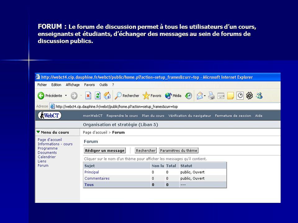 FORUM : Le forum de discussion permet à tous les utilisateurs dun cours, enseignants et étudiants, déchanger des messages au sein de forums de discuss