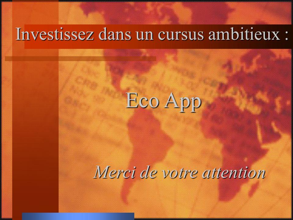 Investissez dans un cursus ambitieux : Eco App Merci de votre attention