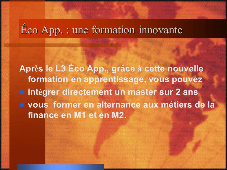 Éco App. : une formation innovante Éco App. : une formation innovante Après le L3 Éco App., grâce à cette nouvelle formation en apprentissage, vous po