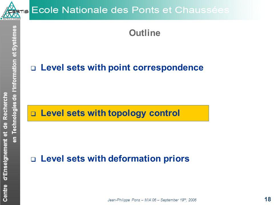 Centre dEnseignement et de Recherche en Technologies de lInformation et Systèmes Jean-Philippe Pons – MIA06 – September 19 th, 2006 18 Outline Level s