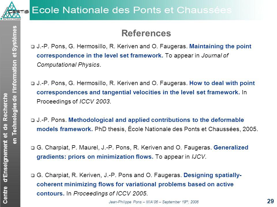 Centre dEnseignement et de Recherche en Technologies de lInformation et Systèmes Jean-Philippe Pons – MIA06 – September 19 th, 2006 29 References J.-P