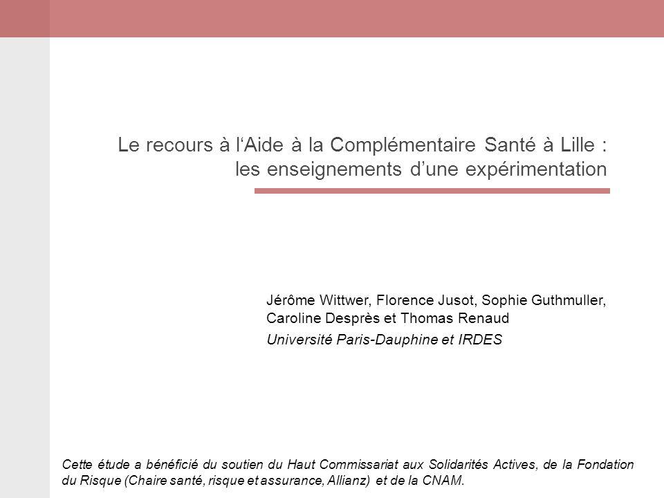 Le recours à lAide à la Complémentaire Santé à Lille : les enseignements dune expérimentation Jérôme Wittwer, Florence Jusot, Sophie Guthmuller, Carol