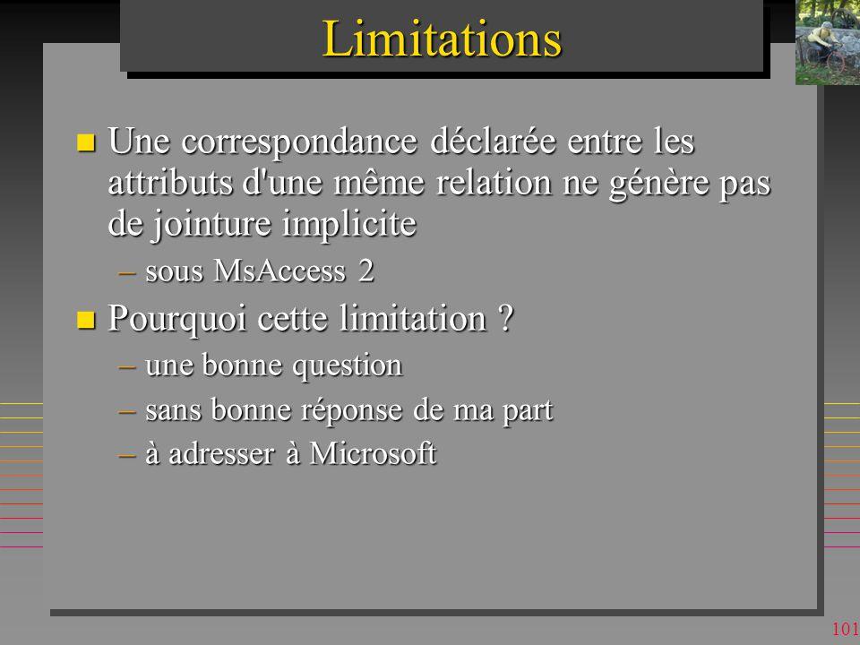 100LimitationsLimitations n Lordre de clauses résulte de celui de sélection de tables, mais seulement si lon suit les relations directes.