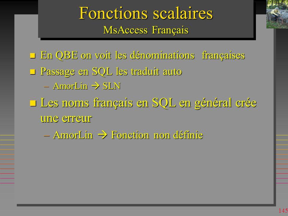 144 Fonctions scalaires En anglais IIF : une fonction très utile Voir le cours SQL Avancé