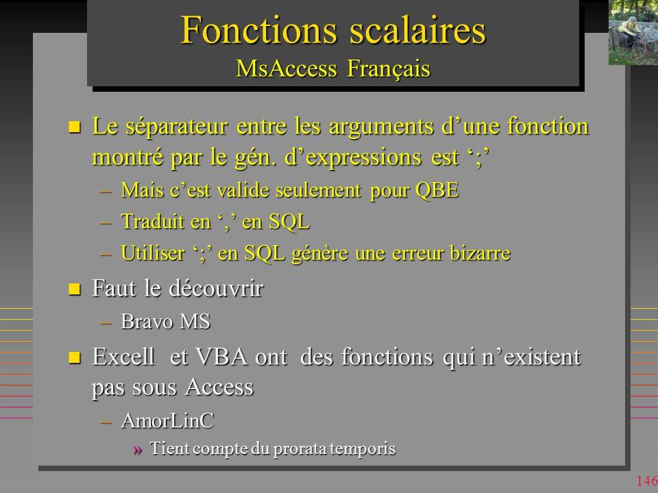 145 Fonctions scalaires MsAccess Français n En QBE on voit les dénominations françaises n Passage en SQL les traduit auto –AmorLin SLN n Les noms français en SQL en général crée une erreur –AmorLin Fonction non définie