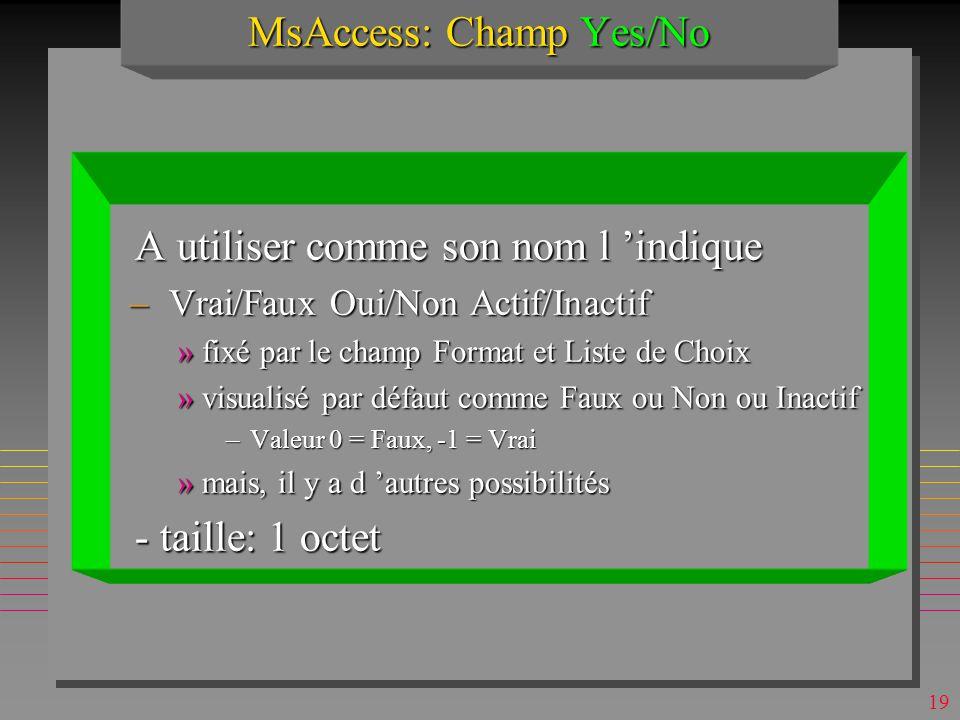 18 MsAccess: Champ Numérique clause Field size n Octet 0 à 255 n Entier-32,768 à 32,767, 2 octets.