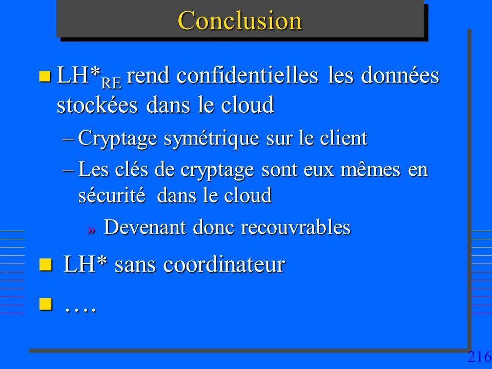 216ConclusionConclusion n LH* RE rend confidentielles les données stockées dans le cloud –Cryptage symétrique sur le client –Les clés de cryptage sont eux mêmes en sécurité dans le cloud » Devenant donc recouvrables n LH* sans coordinateur n ….