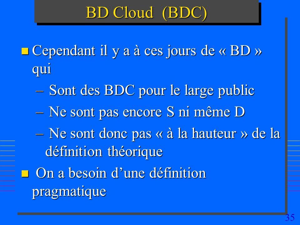35 BD Cloud (BDC) n Cependant il y a à ces jours de « BD » qui – Sont des BDC pour le large public – Ne sont pas encore S ni même D – Ne sont donc pas