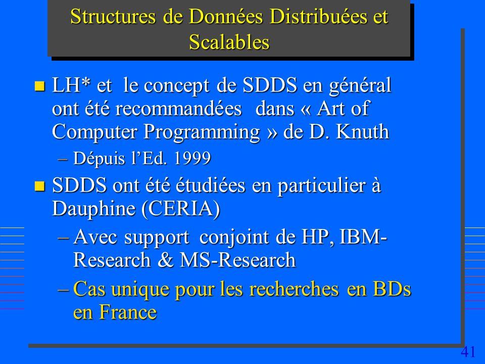41 Structures de Données Distribuées et Scalables n LH* et le concept de SDDS en général ont été recommandées dans « Art of Computer Programming » de