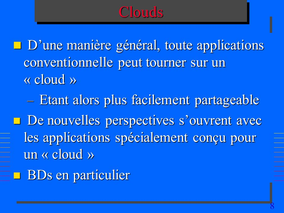 8CloudsClouds n Dune manière général, toute applications conventionnelle peut tourner sur un « cloud » – Etant alors plus facilement partageable n De