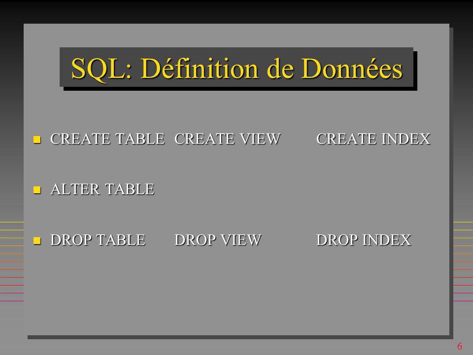 66 SQL: Manipulation de Données n Expression générale de sélection: SELECT [DISTINCT] attribut(s) FROM table(s) [WHERE condition] [GROUP BY field(s) ] [HAVING condition ] [ORDER BY attribute(s)] n basée sur le calcul de tuple n produit une table temporaire (en général avec des duplicata)