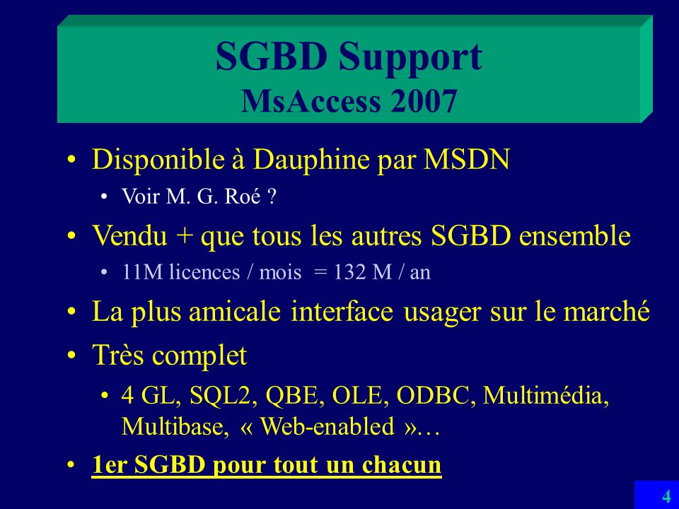 4 SGBD Support MsAccess 2007 Disponible à Dauphine par MSDN Voir M.