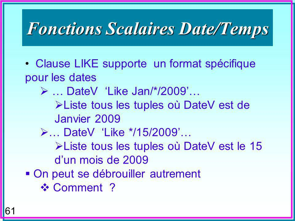 60 Fonctions Scalaires Date/Temps SELECT now() as now, #11/07/2009 09:40:09# as DateTest, DateDiff(