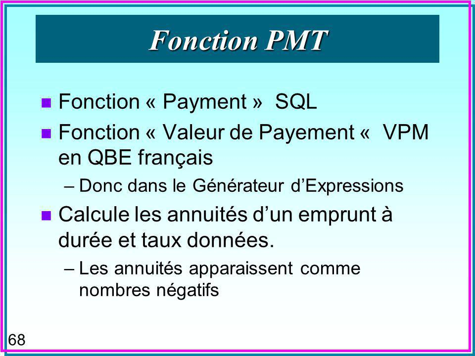 67 Fonction DDB INSERT INTO DDB ( cost, salvage, life, factor, amortiss, period ) SELECT 100 AS cost, 20 AS salvage, 5 AS life, 0.5 AS factor, DDB(cost,salvage,life,period,factor) AS amortiss, period; Résultat dexécutions pour les périodes = 1…5 Ordre de choix de valeurs na pas dimportance