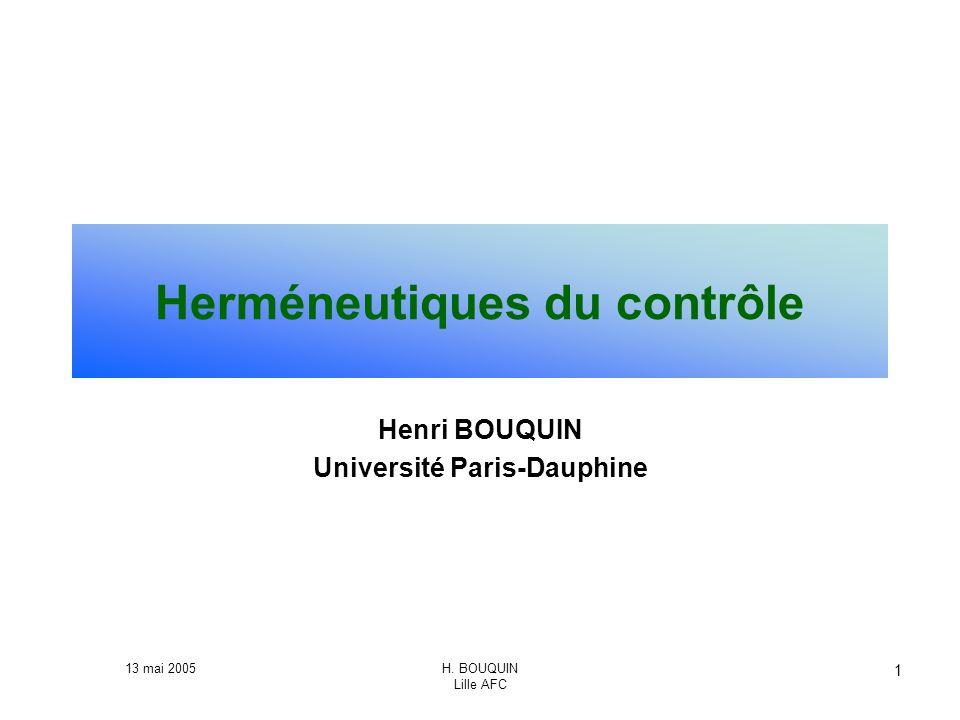 13 mai 2005H. BOUQUIN Lille AFC 1 Herméneutiques du contrôle Henri BOUQUIN Université Paris-Dauphine