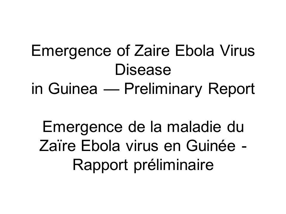 Emergence of Zaire Ebola Virus Disease in Guinea Preliminary Report Emergence de la maladie du Zaïre Ebola virus en Guinée - Rapport préliminaire