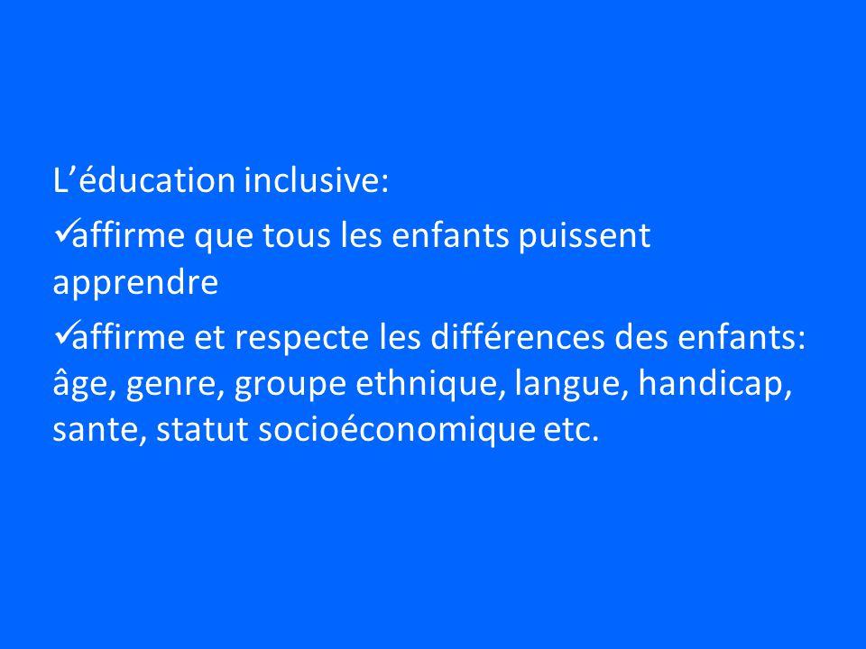 Léducation inclusive: affirme que tous les enfants puissent apprendre affirme et respecte les différences des enfants: âge, genre, groupe ethnique, langue, handicap, sante, statut socioéconomique etc.
