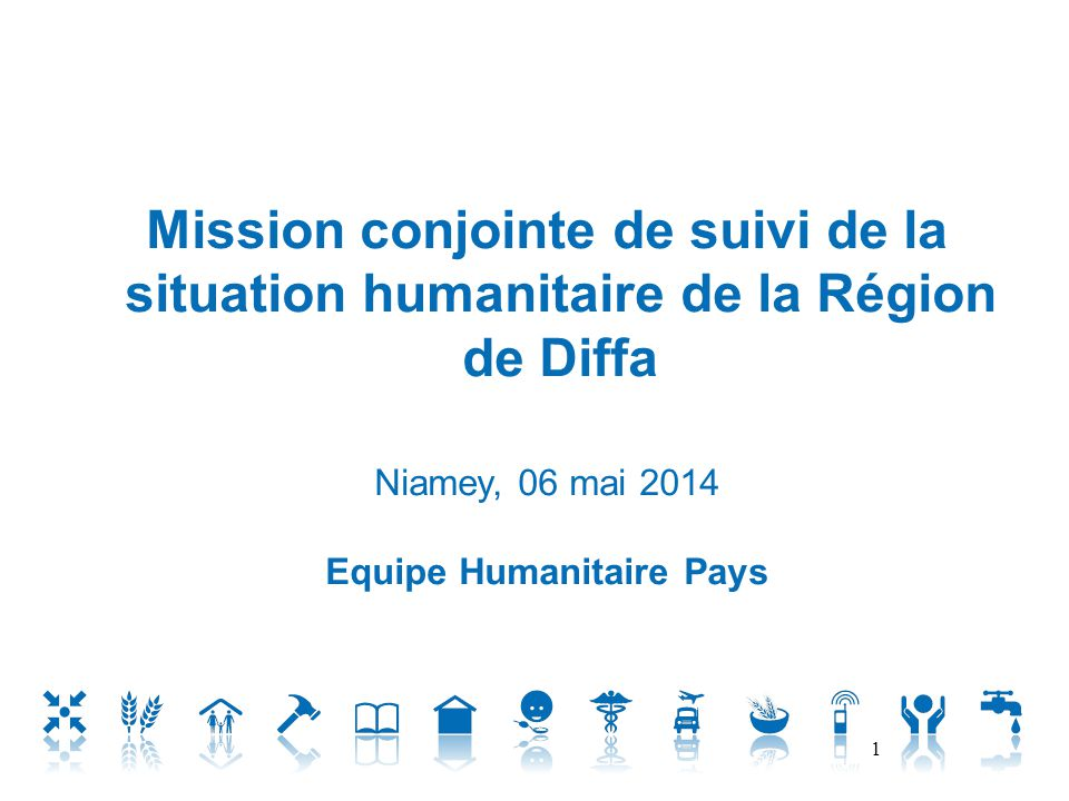 Mission conjointe de suivi de la situation humanitaire de la Région de Diffa Niamey, 06 mai 2014 Equipe Humanitaire Pays 1