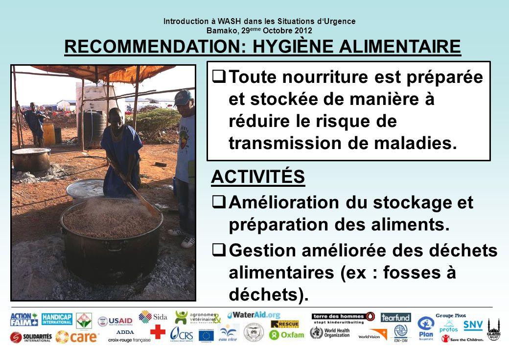 Groupe Pivot ADDA Introduction à WASH dans les Situations dUrgence Bamako, 29 eme Octobre 2012 RECOMMENDATION: PROMOTION DE L HYGIÈNE Les patients et le personnel soignant sont régulièrement informés sur les comportements d hygiène essentiels à partir de leurs arrivées.