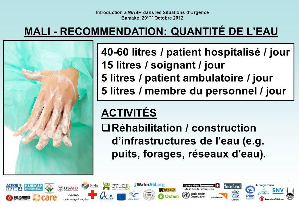 Groupe Pivot ADDA Introduction à WASH dans les Situations dUrgence Bamako, 29 eme Octobre 2012 MALI - RECOMMENDATION: STOCKAGE DE L EAU Stockage de contingence de 24 heures ACTIVITÉS Stockage supplémentaire (e.g.