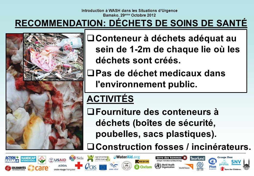 Groupe Pivot ADDA Introduction à WASH dans les Situations dUrgence Bamako, 29 eme Octobre 2012 RECOMMENDATION: ÉQUIPEMENT DE PROTECTION PERSONNELLE Gants, tabliers et masques jetables pour les personnels en contact avec les malades contagieux.