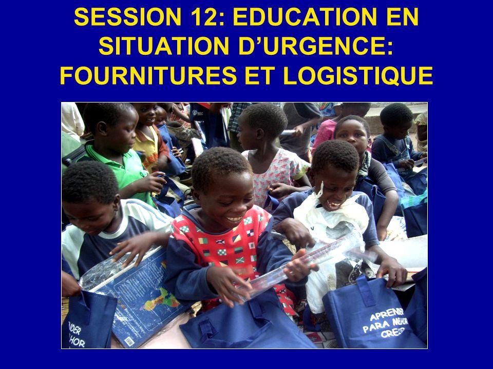 SESSION 12: EDUCATION EN SITUATION DURGENCE: FOURNITURES ET LOGISTIQUE