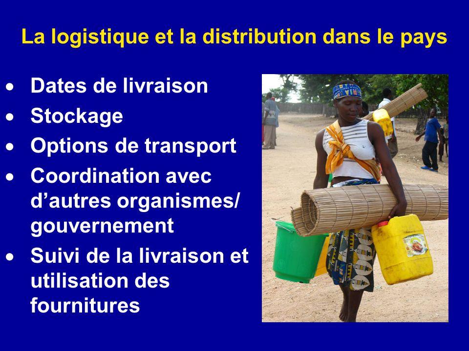 La logistique et la distribution dans le pays Dates de livraison Stockage Options de transport Coordination avec dautres organismes/ gouvernement Suiv